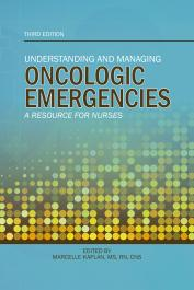 Understanding and Managing Oncologic Emergencies: A Resource for Nurses (Third Edition)